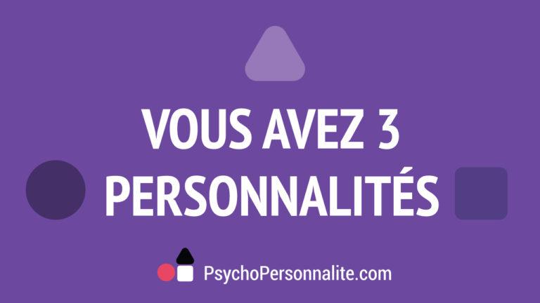 Vous avez 3 personnalités